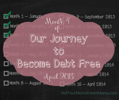 Month 4 of Our Journey to Become Debt Free April 2013