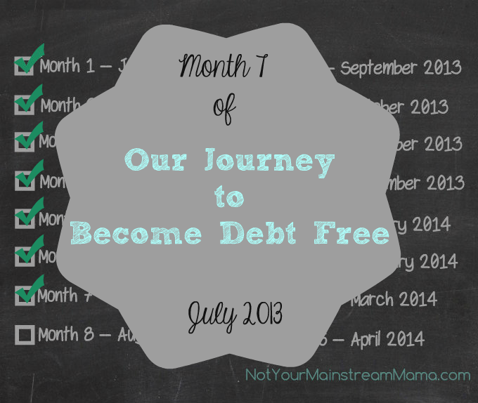 Month 7 of Our Journey to Become Debt Free July 2013